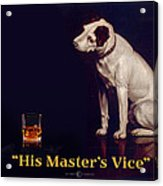 His Masters Vice Acrylic Print