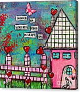 Home Is Where The Heart Is Acrylic Print