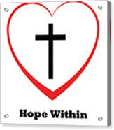 Hope Within Acrylic Print by Stephanie Grooms
