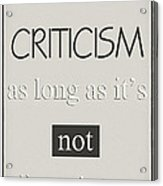 Humorous Poster - Criticism - Neutral Acrylic Print by Natalie Kinnear