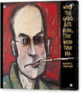 Hunter S. Thompson Weird Quote Poster Acrylic Print