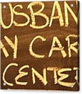Husband Day Care Center Acrylic Print