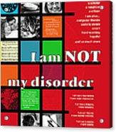 I Am Not My Disorder Acrylic Print