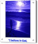 I Believe In God Acrylic Print