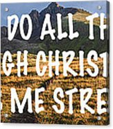 I Can Do All Things Through Christ Who Gives Me Strength Acrylic Print
