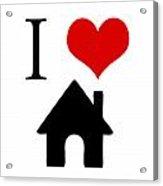I Love Home Acrylic Print