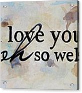 I Love You Oh So Well Acrylic Print