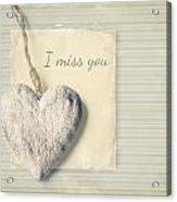 I Miss You Acrylic Print