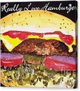 I Really Love Hamburgers Acrylic Print