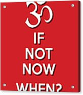 If Not Now 1 Red Acrylic Print