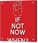 If Not Now 2 Red Acrylic Print