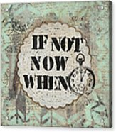 If Not Now When Inspirational Mixed Media Folk Art Acrylic Print