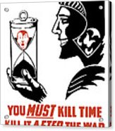 If You Must Kill Time - Kill It After The War Acrylic Print