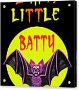 I'm A Little Batty Acrylic Print