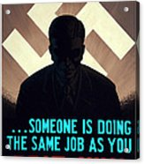 In Germany Someone Is Doing The Same Job As You Acrylic Print
