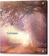 Inspirational Nature Landscape - God Listens - Dreamy Ethereal Spiritual And Religious Nature Photo Acrylic Print by Kathy Fornal