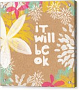 It Will Be Ok- Floral Design Acrylic Print
