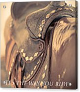 It's The Way You Ride The Trail Dale Evans Quote Acrylic Print