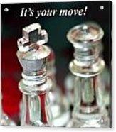 It's Your Move Acrylic Print