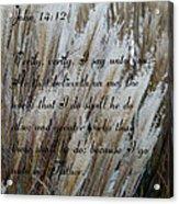 John Fourteen Twelve  Acrylic Print