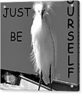 Just Be Yourself Acrylic Print