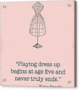 Kate Spade Dress Up Quote Acrylic Print
