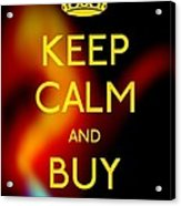 Keep Calm And Buy Gold Acrylic Print by Daryl Macintyre