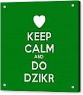 Keep Calm And Do Dzikr Acrylic Print