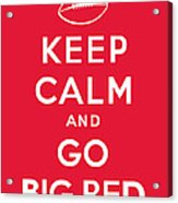 Keep Calm And Go Big Red Acrylic Print