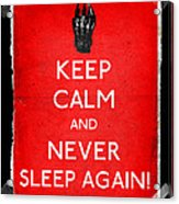 Keep Calm And Never Sleep Again Acrylic Print