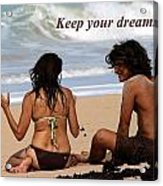 Keep Your Dreams Alive Acrylic Print