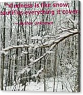 Kindness Is Like Snow Acrylic Print