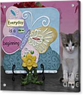 Kitty Says Every Day Is A New Beginning Acrylic Print