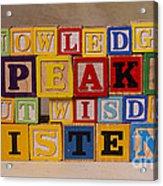 Knowledge Speaks But Wisdom Listens Acrylic Print