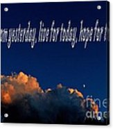 Learn From Yesterday Acrylic Print