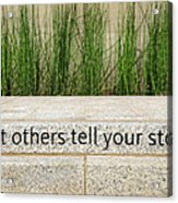 Let Others Tell Your Story Acrylic Print