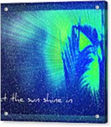 Let The Sun Shine In Acrylic Print
