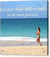 Let Your Body Believe Acrylic Print