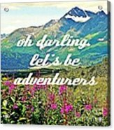 Let's Be Adventurers Acrylic Print by Jennifer Kimberly