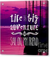 Life Is A Big Adventure Sail On My Friend Yacht Pink Sunset Acrylic Print