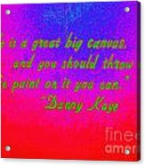 Life Is A Great Big Canvas Acrylic Print
