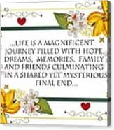 Life Is A Magnificent Journey Acrylic Print