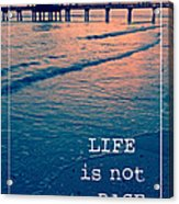Life Is Not A Race Acrylic Print