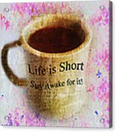 Life Is Short Stay Awake For It Acrylic Print