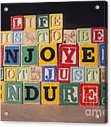 Life Is To Be Enjoyed Not Just Endured Acrylic Print