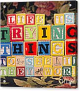 Life Is Trying Things To See If They Work Acrylic Print