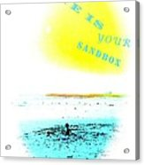 Life Is Your Sandbox Acrylic Print by Brian D Meredith