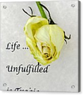 Life Unfulfilled Is Tragic Acrylic Print