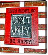 Life's Short So Don't Worry Be Happy Acrylic Print