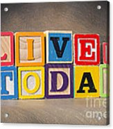 Live For Today Acrylic Print